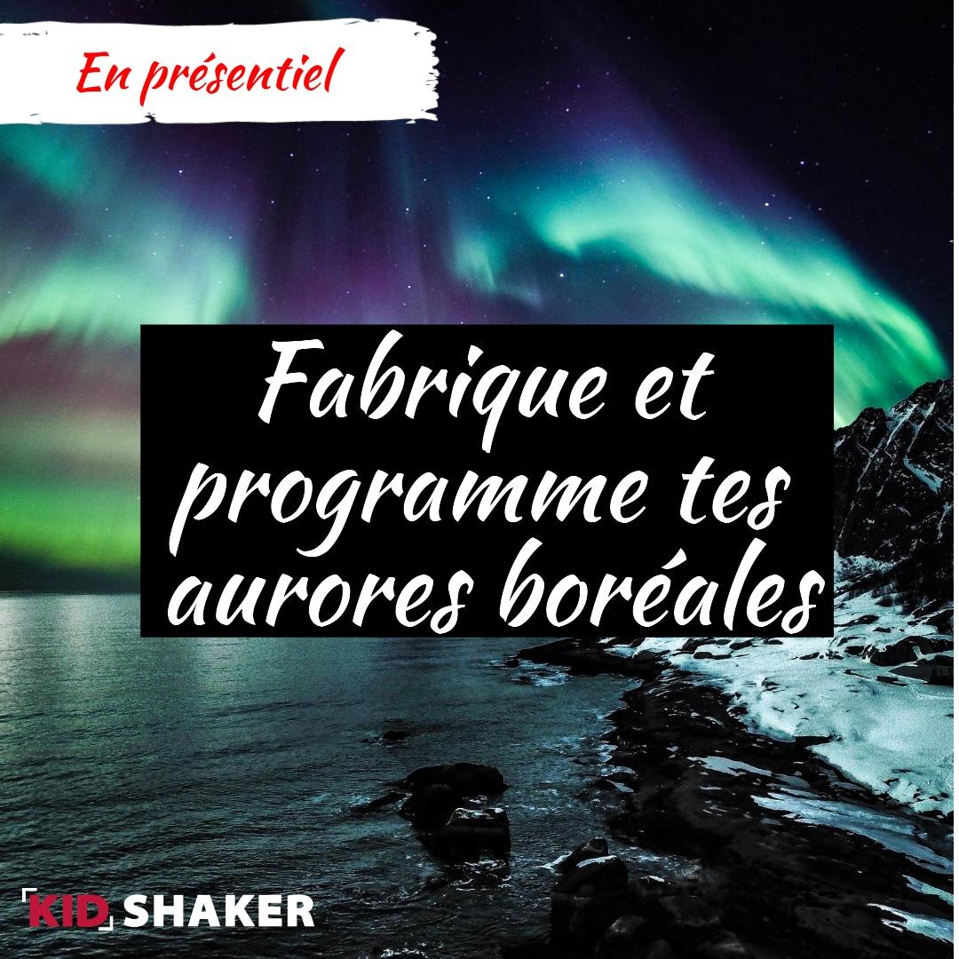 Activité enfant vacance KIDSHAKER - Fabrique et programme tes aurores boréales
