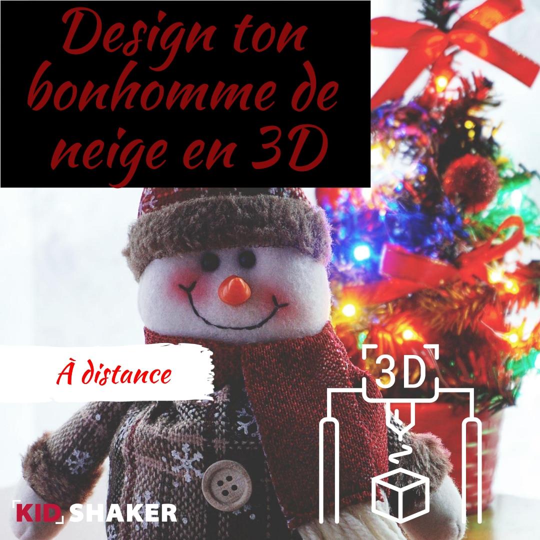Activités enfants KIDSHAKER à la maison Design 3D Imprimantes 3D Art Créativité Crée ton Bonhomme de neige TinkerCad