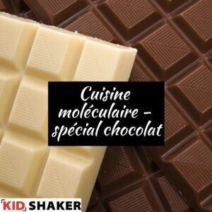 Cuisine moléculaire - spécial chocolat vacances pâques kidshaker
